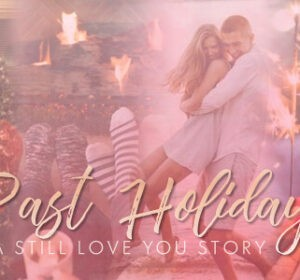 Past Holidays: a Still Love You story